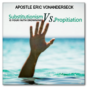 Substitutionism Verses Propitiation